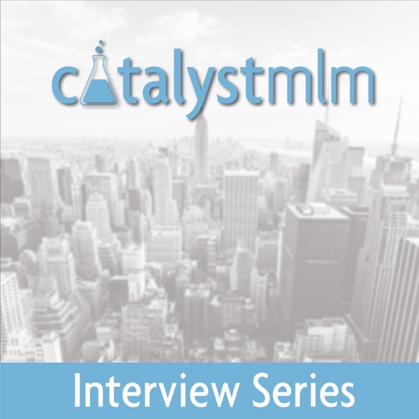 The CatalystMLM Interview Podcast: MLM | Network Marketing - Leaders Share Their Stories and Their Secrets