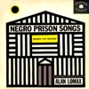 Negro Prison Songs from the Mississippi State Penitentiary Recorded by Alan Lomax (feat. Alan Lomax)