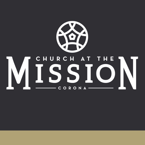 Church at the Mission Corona Weekend Message