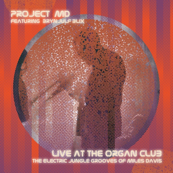 Project MD - Live at the Organ Club (The Electric Jungle Grooves of Miles Davis) | Project MD