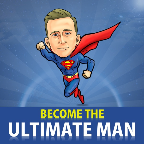 The Ultimate Man | Self Improvement | Confidence | Advice For Men | Become A Better Man