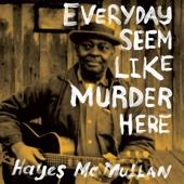 Everyday Seem Like Murder Here - Hayes McMullan Cover Art