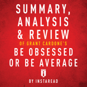Summary, Analysis & Review of Grant Cardone's Be Obsessed or Be Average by Instaread (Unabridged)