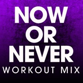 Now or Never (Extended Workout Mix)