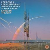 Lee Foss & Lee Curtiss - Living in the City (feat. Spencer Nezey & Alex Nazar) artwork