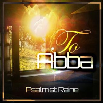 To Abba – Psalmist Raine