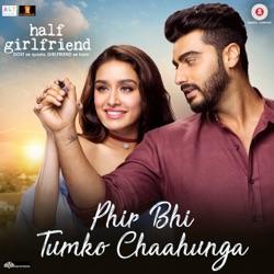 HALF GIRLFRIEND – Main Phir Bhi Tumko Chahunga Chords