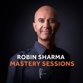 The Robin Sharma Mastery Sessions - Robin Sharma