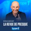 La revue de presque de Nicolas Canteloup - Europe 1