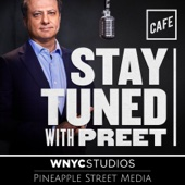 Stay Tuned with Preet - CAFE, Pineapple Street Media & WNYC Studios