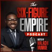 The Six-Figure Empire Podcast - Malachi Munroe