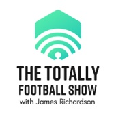 The Totally Football Show with James Richardson - The Totally Football Show with James Richardson