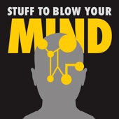 Stuff To Blow Your Mind - HowStuffWorks