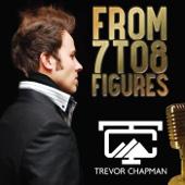 From 7 to 8 Figures - Trevor Chapman