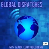 Global Dispatches -- Conversations on Foreign Policy and World Affairs - Mark Leon Goldberg