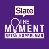 The Moment with Brian Koppelman - Slate Magazine / Panoply