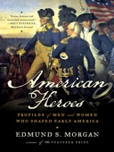 American Heroes: Profiles of Men and Women Who Shaped Early America - Edmund S. Morgan Cover Art