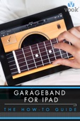 Garageband for iPad: The How-To Guide