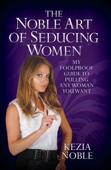 The Noble Art of Seducing Women - My Foolproof Guide to Pulling Any Woman You Want