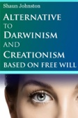 Alternative to Darwinism and Creationism Based on Free Will