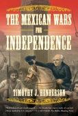 The Mexican Wars for Independence - Timothy J. Henderson Cover Art