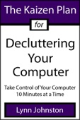 The Kaizen Plan for Decluttering Your Computer: Take Control of Your Computer 10 Minutes at a Time - Lynn Johnston Cover Art