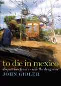 To Die in Mexico - John Gibler Cover Art