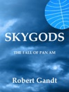 Skygods The Fall Of Pan Am