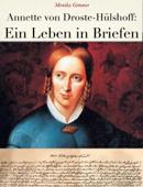 Annette von Droste-Hülshoff: Ein Leben in Briefen
