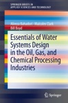 Essentials Of Water Systems Design In The Oil Gas And Chemical Processing Industries