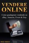 Vendere Online - Come Guadagnare Vendendo Su EBay Amazon Fiverr  Etsy