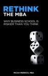 Rethink The MBA Why Business School Is Riskier Than You Think