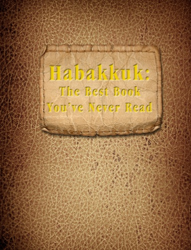 Habakkuk The Best Book Youve Never Read
