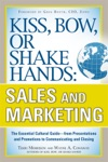 Kiss Bow Or Shake Hands Sales And Marketing The Essential Cultural GuideFrom Presentations And Promotions To Communicating And Closing