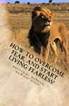 How To Overcome Fear And Start Living Fearless