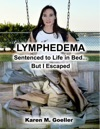 Lymphedema Sentenced To Life In Bed But I Escaped