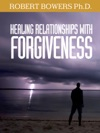 Healing Relationships With Forgiveness
