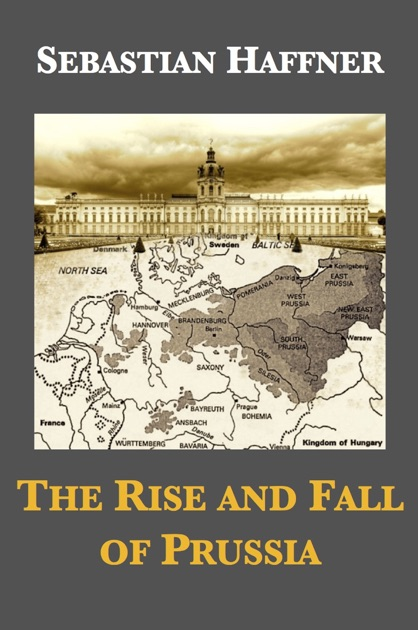 rise of prussia Frederick william i, the eccentric king who collected a private army of giants  prussia was also poorly endowed with economic resources.