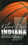 Glory Days Indiana Legends Of Indiana High School Basketball