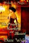 Prelude To Magic The Prequel To Moonlight And Illusions