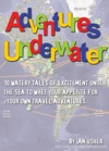 Adventures Underwater - 10 Watery Tales Of Excitement Under The Sea To Whet Your Appetite For Your Own Travel Adventures