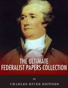 The Ultimate Federalist Papers Collection