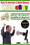 How To Auction And Make Money With EBay EBay Business Handbook For Beginners