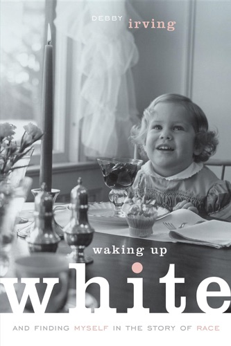 Waking Up White and Finding Myself in the Story of Race