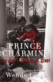PRINCE CHARMING: THE JOHN F. KENNEDY, JR. STORY