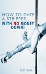 How To Date A Stripperwith No Money Down