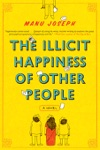 The Illicit Happiness Of Other People A Novel