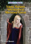 Girls To The Rescue  Young Marians Adventures In Sherwood Forest