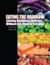 Eating The Rainbow Lifelong Nutritional Wellness Without Lies Hype Or Calculus