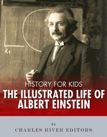 HISTORY FOR KIDS: THE ILLUSTRATED LIFE OF ALBERT EINSTEIN